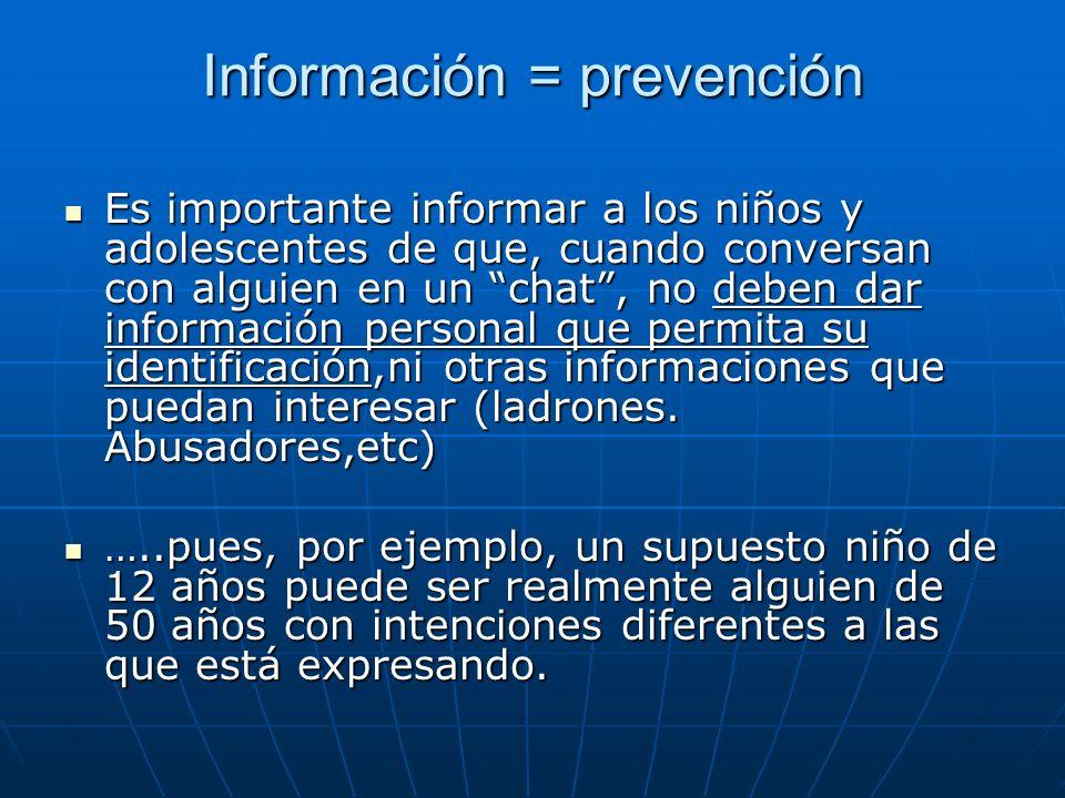 Información = prevención Es importante informar a los niños y adolescentes de que, cuando conversan con alguien en un chat, no deben dar información p