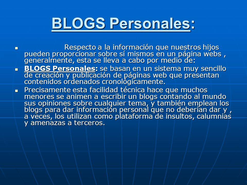 BLOGS Personales: Respecto a la información que nuestros hijos pueden proporcionar sobre sí mismos en un página webs, generalmente, esta se lleva a ca