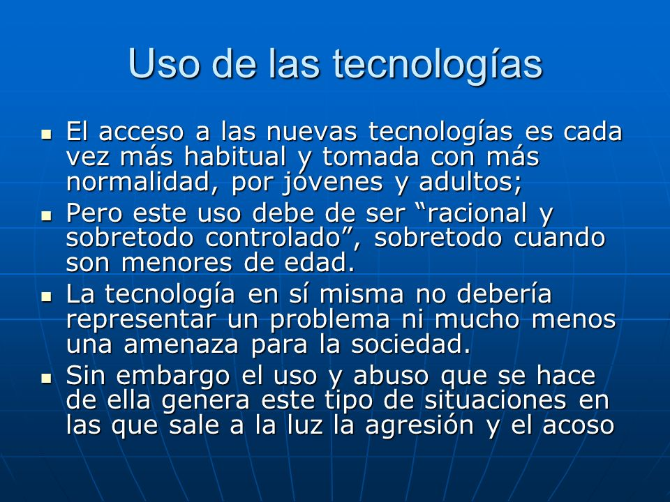 Uso de las tecnologías El acceso a las nuevas tecnologías es cada vez más habitual y tomada con más normalidad, por jóvenes y adultos; El acceso a las