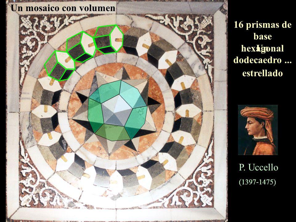 P.Uccello (1397-1475) Un mosaico con volumen 16 prismas de base hexagonal Un dodecaedro...