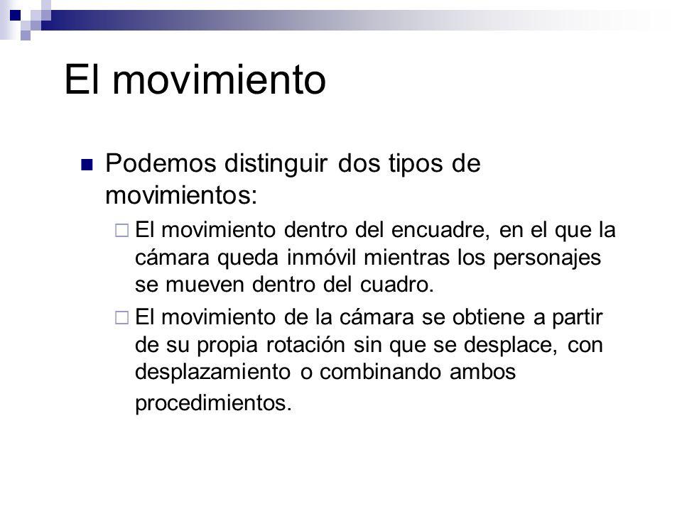 El movimiento Podemos distinguir dos tipos de movimientos: El movimiento dentro del encuadre, en el que la cámara queda inmóvil mientras los personaje
