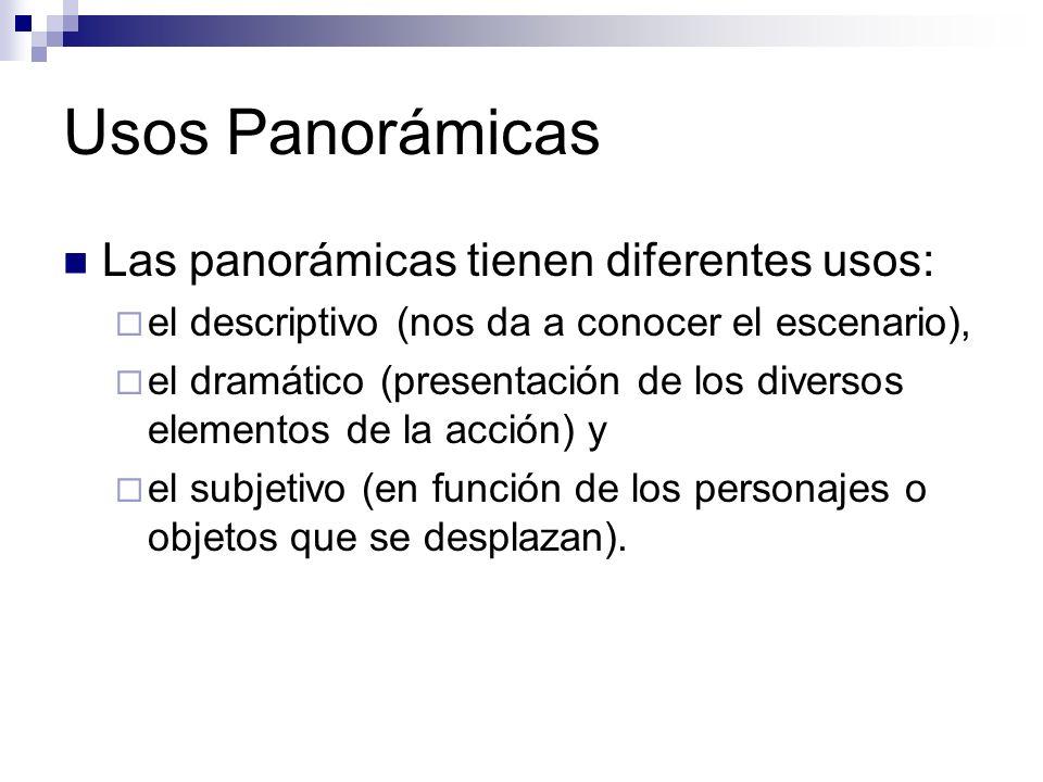 Usos Panorámicas Las panorámicas tienen diferentes usos: el descriptivo (nos da a conocer el escenario), el dramático (presentación de los diversos el