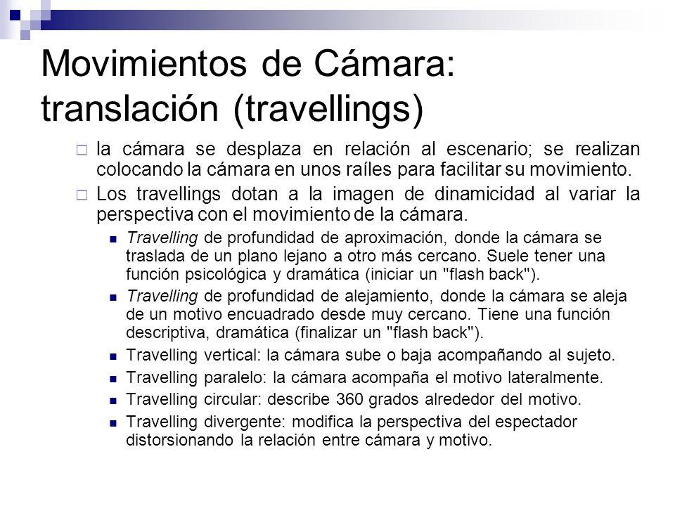 Movimientos de Cámara: translación (travellings) la cámara se desplaza en relación al escenario; se realizan colocando la cámara en unos raíles para f
