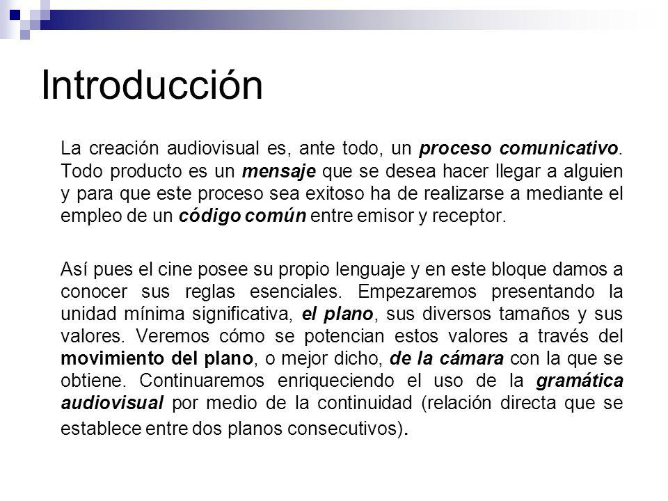 Introducción La creación audiovisual es, ante todo, un proceso comunicativo. Todo producto es un mensaje que se desea hacer llegar a alguien y para qu
