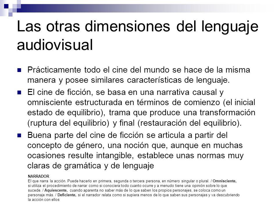 Las otras dimensiones del lenguaje audiovisual Prácticamente todo el cine del mundo se hace de la misma manera y posee similares características de le
