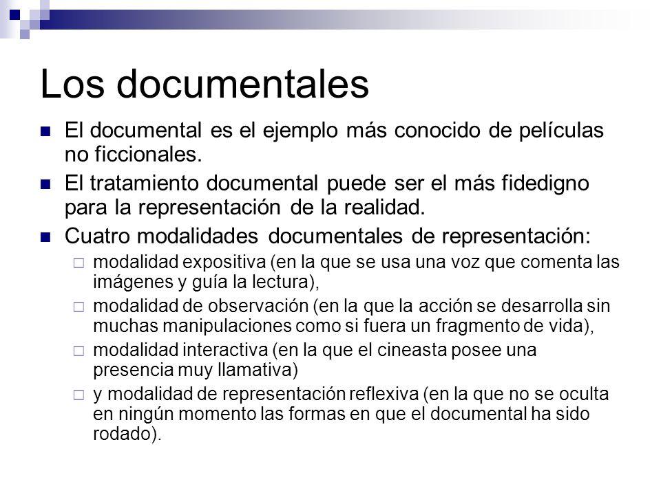 Los documentales El documental es el ejemplo más conocido de películas no ficcionales. El tratamiento documental puede ser el más fidedigno para la re