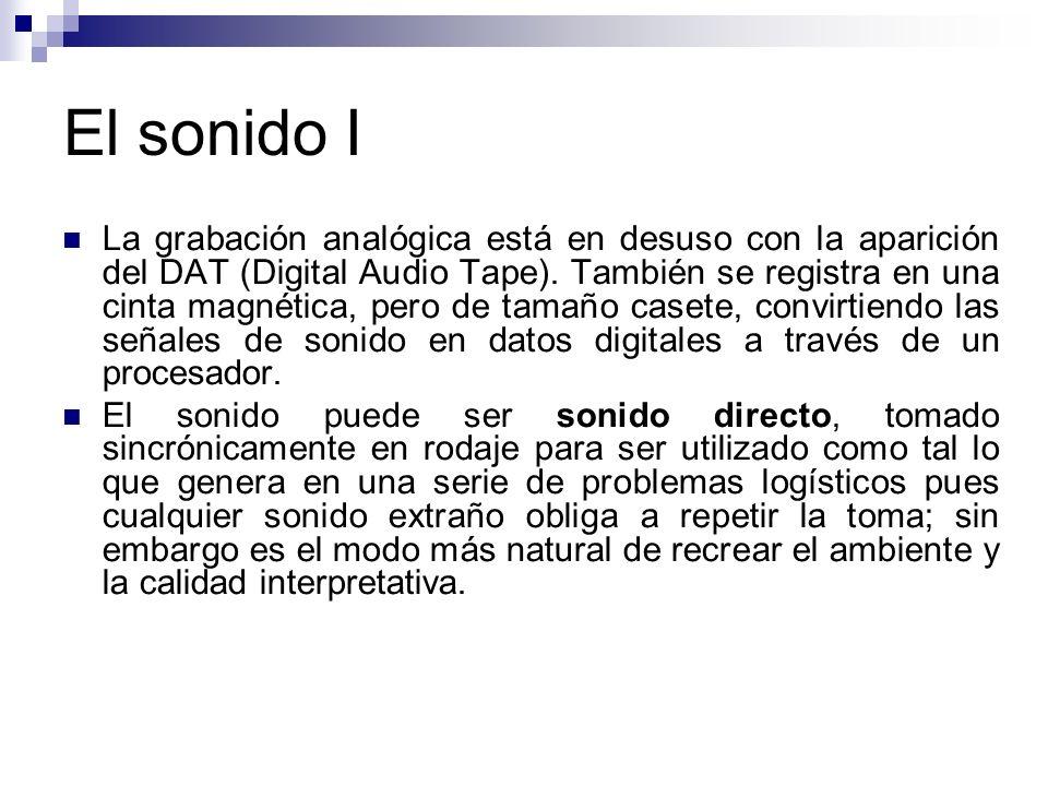 El sonido I La grabación analógica está en desuso con la aparición del DAT (Digital Audio Tape). También se registra en una cinta magnética, pero de t
