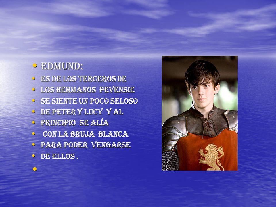 Edmund: Es de los terceros de Los hermanos pevensie Se siente un poco seloso De peter y lucy y al Principio se alía c con la bruja blanca Para poder v
