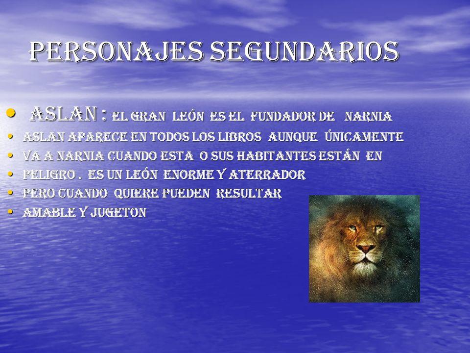 Personajes segundarios aslan : el gran león es el fundador de narnia aslan : el gran león es el fundador de narnia Aslan aparece en todos los libros a