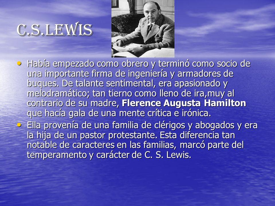 c.S.lewis Había empezado como obrero y terminó como socio de una importante firma de ingeniería y armadores de buques. De talante sentimental, era apa
