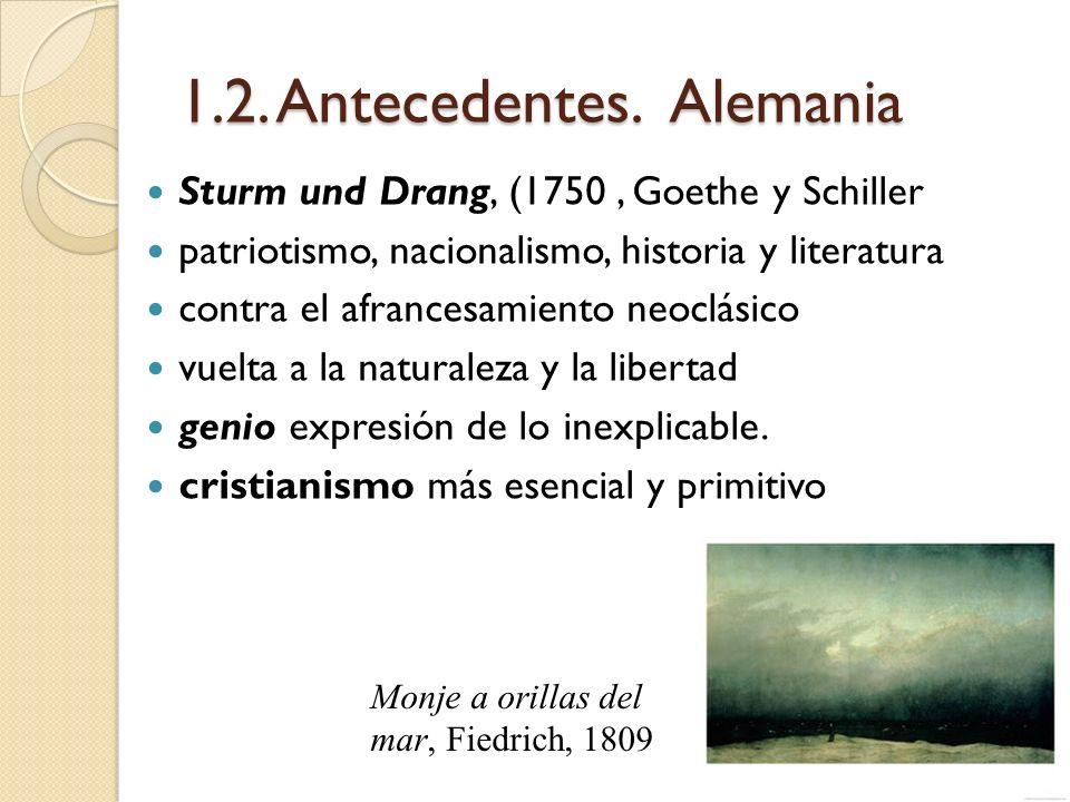1.2. Antecedentes. Alemania Sturm und Drang, (1750, Goethe y Schiller patriotismo, nacionalismo, historia y literatura contra el afrancesamiento neocl