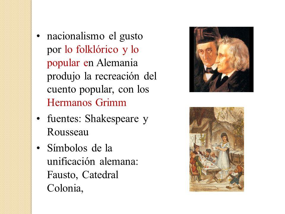 nacionalismo el gusto por lo folklórico y lo popular en Alemania produjo la recreación del cuento popular, con los Hermanos Grimm fuentes: Shakespeare