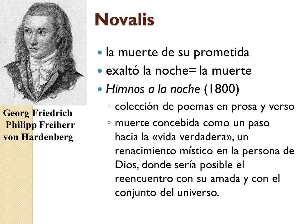 Novalis la muerte de su prometida exaltó la noche= la muerte Himnos a la noche (1800) colección de poemas en prosa y verso muerte concebida como un pa
