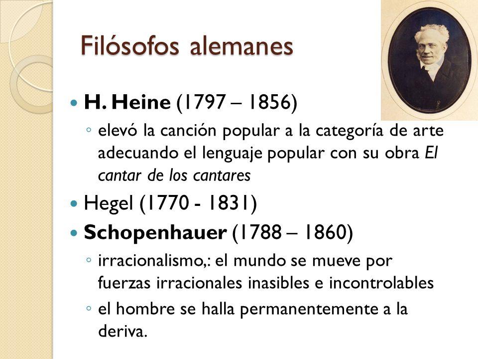 Filósofos alemanes H. Heine (1797 – 1856) elevó la canción popular a la categoría de arte adecuando el lenguaje popular con su obra El cantar de los c