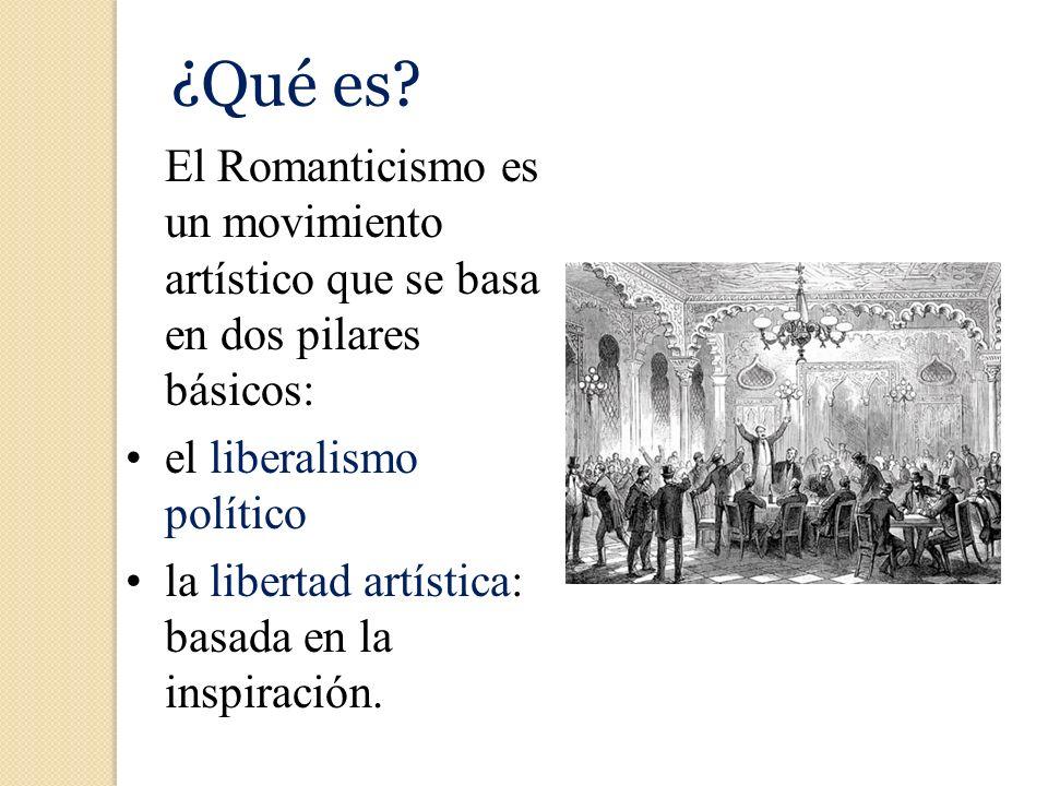 ¿Qué es? El Romanticismo es un movimiento artístico que se basa en dos pilares básicos: el liberalismo político la libertad artística: basada en la in
