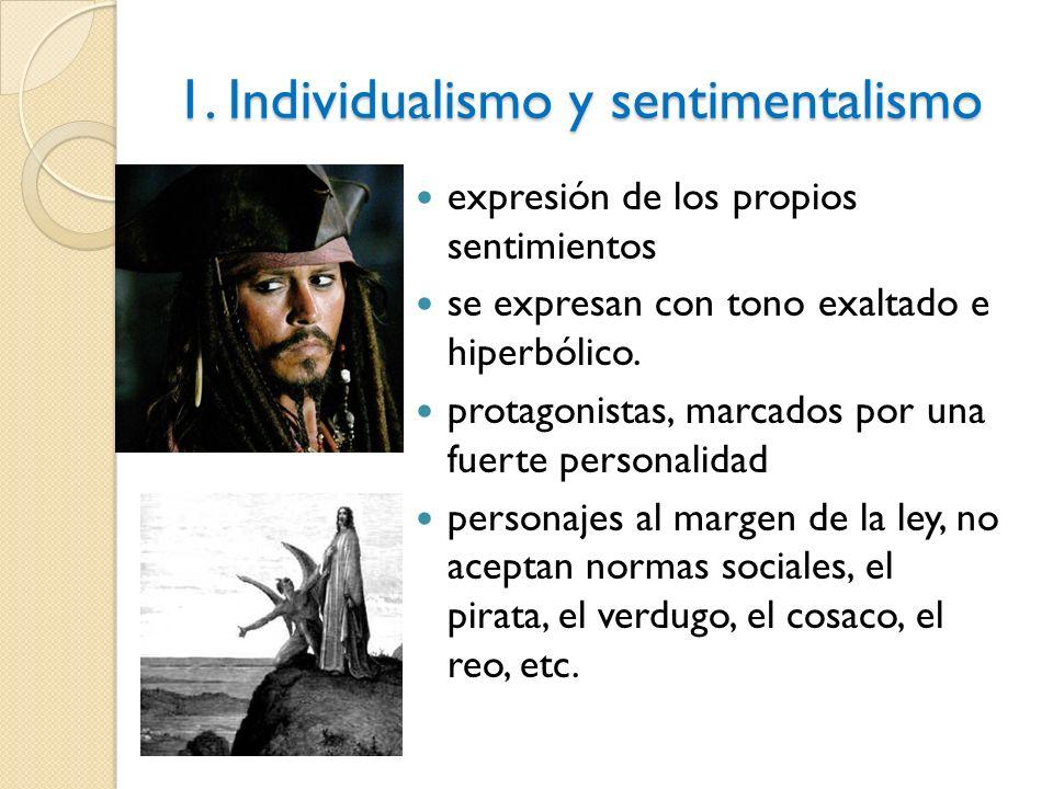 1. Individualismo y sentimentalismo expresión de los propios sentimientos se expresan con tono exaltado e hiperbólico. protagonistas, marcados por una