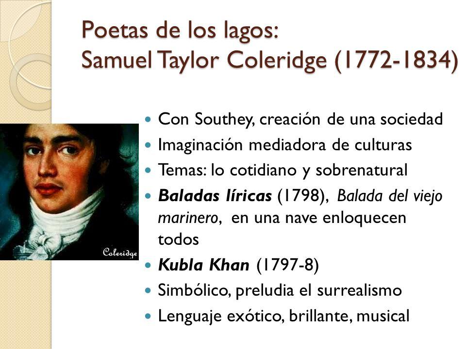 Poetas de los lagos: Samuel Taylor Coleridge (1772-1834) Con Southey, creación de una sociedad Imaginación mediadora de culturas Temas: lo cotidiano y