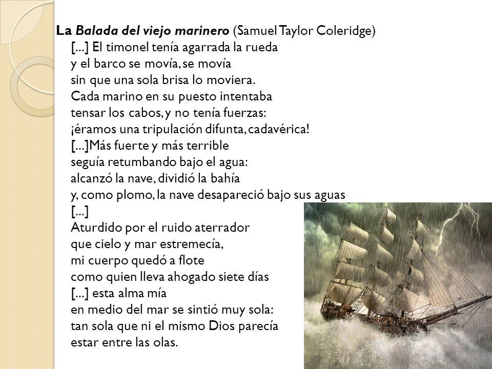 La Balada del viejo marinero (Samuel Taylor Coleridge) [...] El timonel tenía agarrada la rueda y el barco se movía, se movía sin que una sola brisa l
