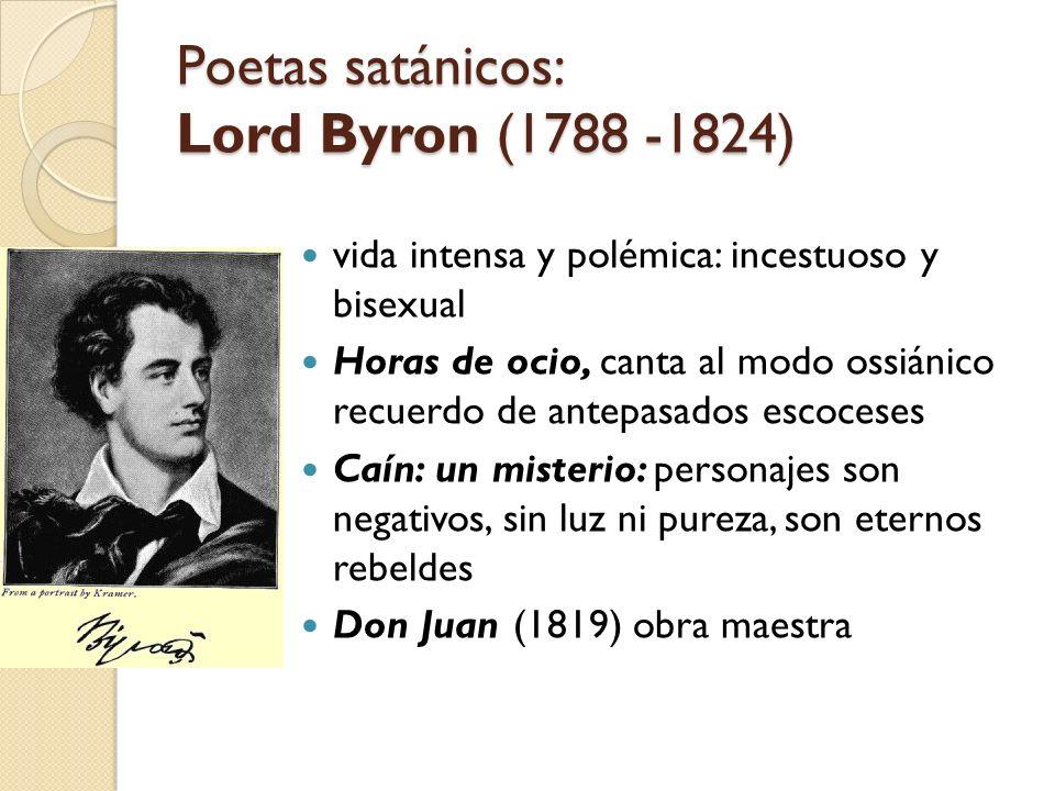Poetas satánicos: Lord Byron (1788 -1824) vida intensa y polémica: incestuoso y bisexual Horas de ocio, canta al modo ossiánico recuerdo de antepasado