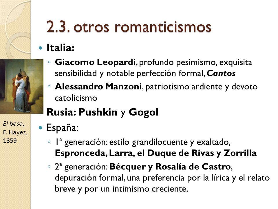 2.3. otros romanticismos Italia: Giacomo Leopardi, profundo pesimismo, exquisita sensibilidad y notable perfección formal, Cantos Alessandro Manzoni,