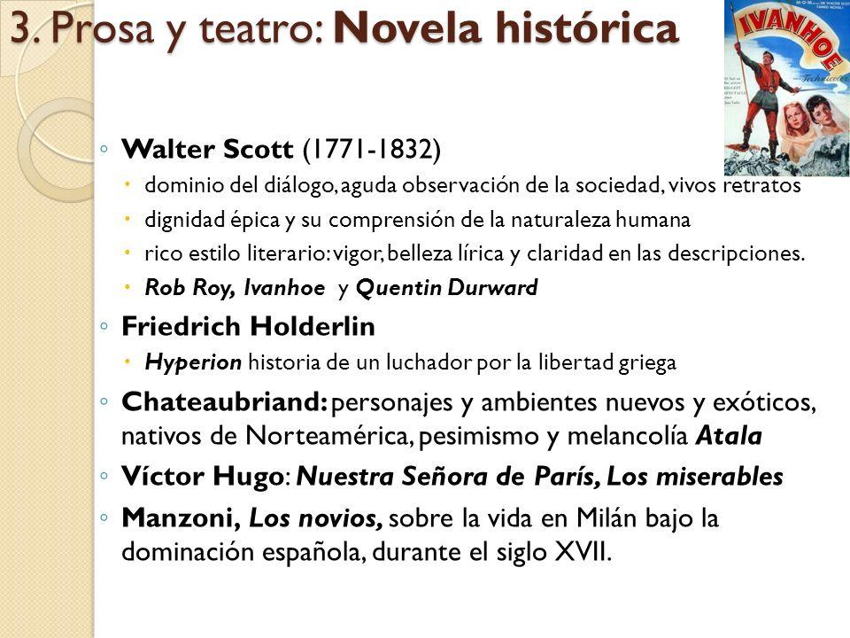 3. Prosa y teatro: Novela histórica Walter Scott (1771-1832) dominio del diálogo, aguda observación de la sociedad, vivos retratos dignidad épica y su