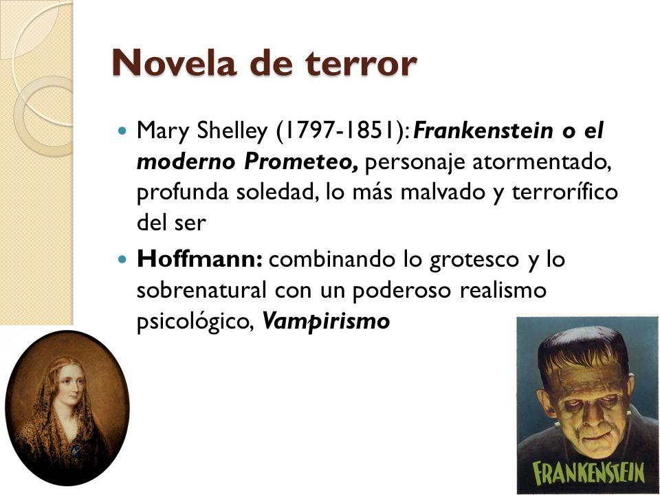 Novela de terror Mary Shelley (1797-1851): Frankenstein o el moderno Prometeo, personaje atormentado, profunda soledad, lo más malvado y terrorífico d