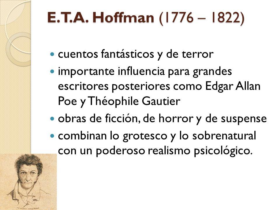 E.T.A. Hoffman (1776 – 1822) cuentos fantásticos y de terror importante influencia para grandes escritores posteriores como Edgar Allan Poe y Théophil