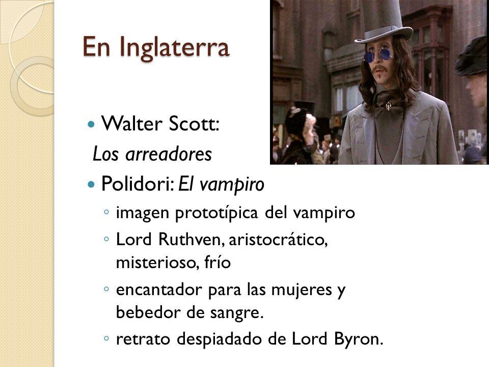 En Inglaterra Walter Scott: Los arreadores Polidori: El vampiro imagen prototípica del vampiro Lord Ruthven, aristocrático, misterioso, frío encantado