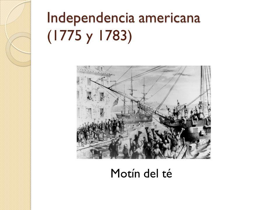 Independencia americana Independencia americana (1775 y 1783) Motín del té