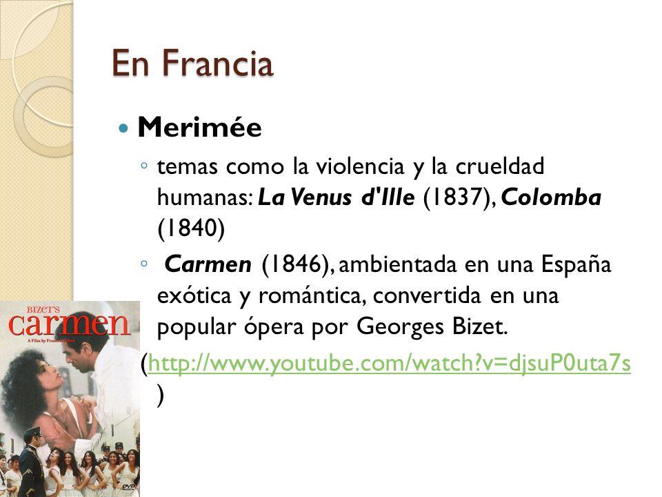 En Francia Merimée temas como la violencia y la crueldad humanas: La Venus d'Ille (1837), Colomba (1840) Carmen (1846), ambientada en una España exóti