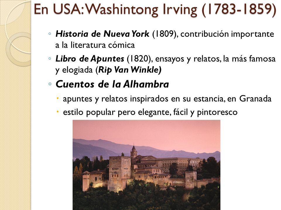 En USA: Washintong Irving (1783-1859) Historia de Nueva York (1809), contribución importante a la literatura cómica Libro de Apuntes (1820), ensayos y