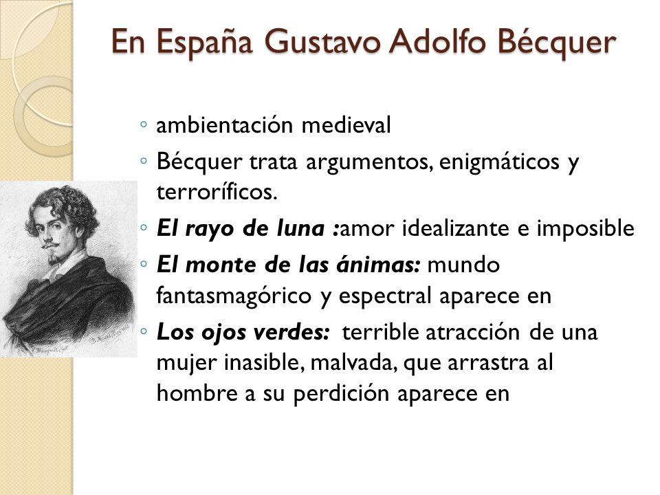En España Gustavo Adolfo Bécquer ambientación medieval Bécquer trata argumentos, enigmáticos y terroríficos. El rayo de luna :amor idealizante e impos