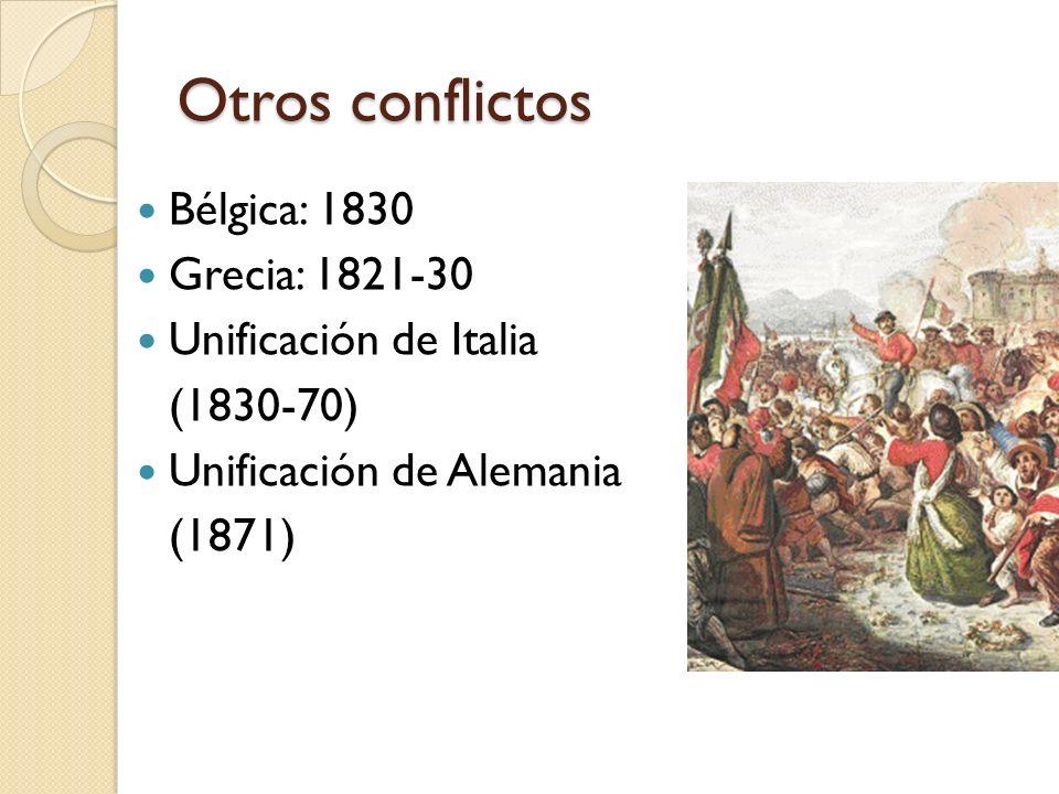 Otros conflictos Bélgica: 1830 Grecia: 1821-30 Unificación de Italia (1830-70) Unificación de Alemania (1871)