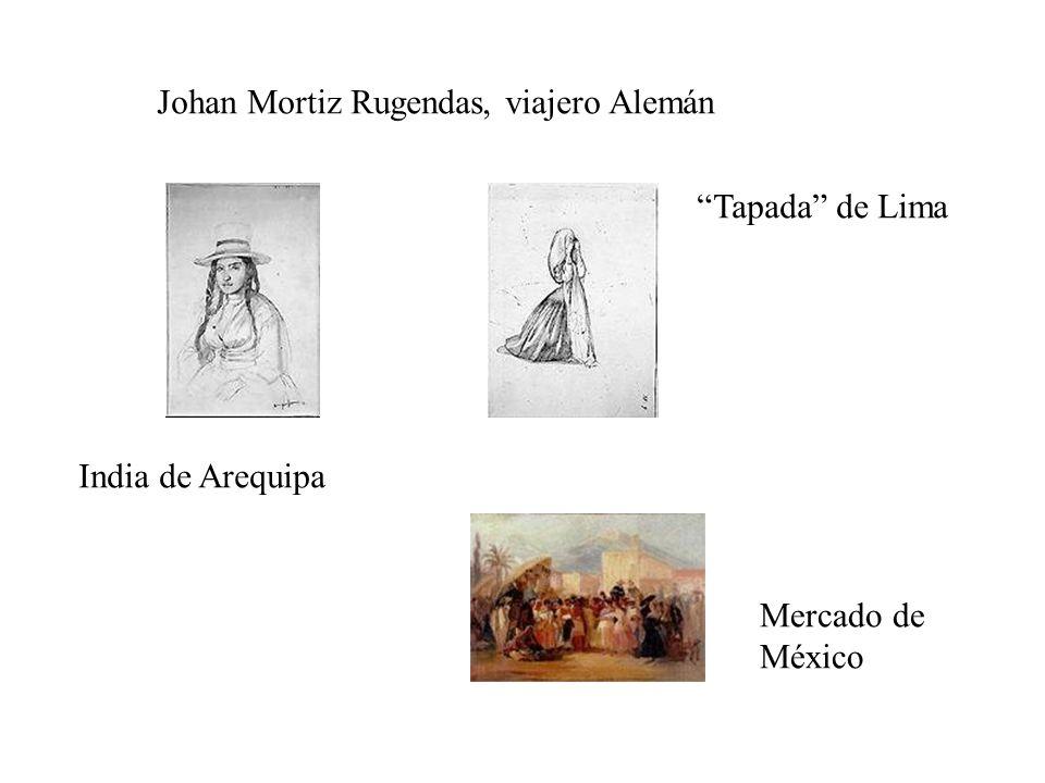 Johan Mortiz Rugendas, viajero Alemán India de Arequipa Tapada de Lima Mercado de México