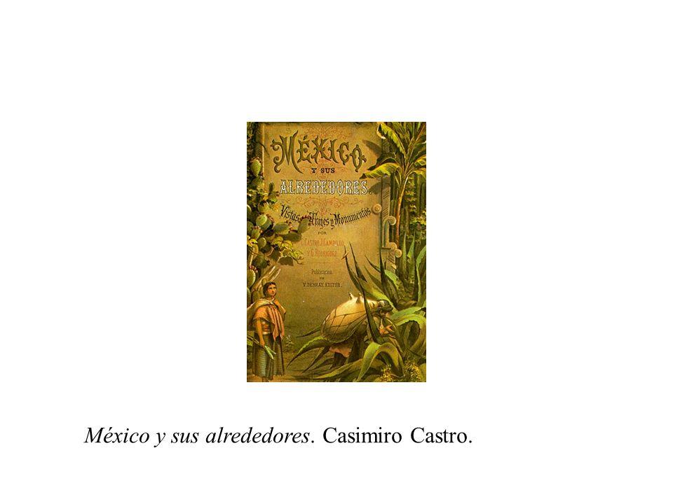 México y sus alrededores. Casimiro Castro.