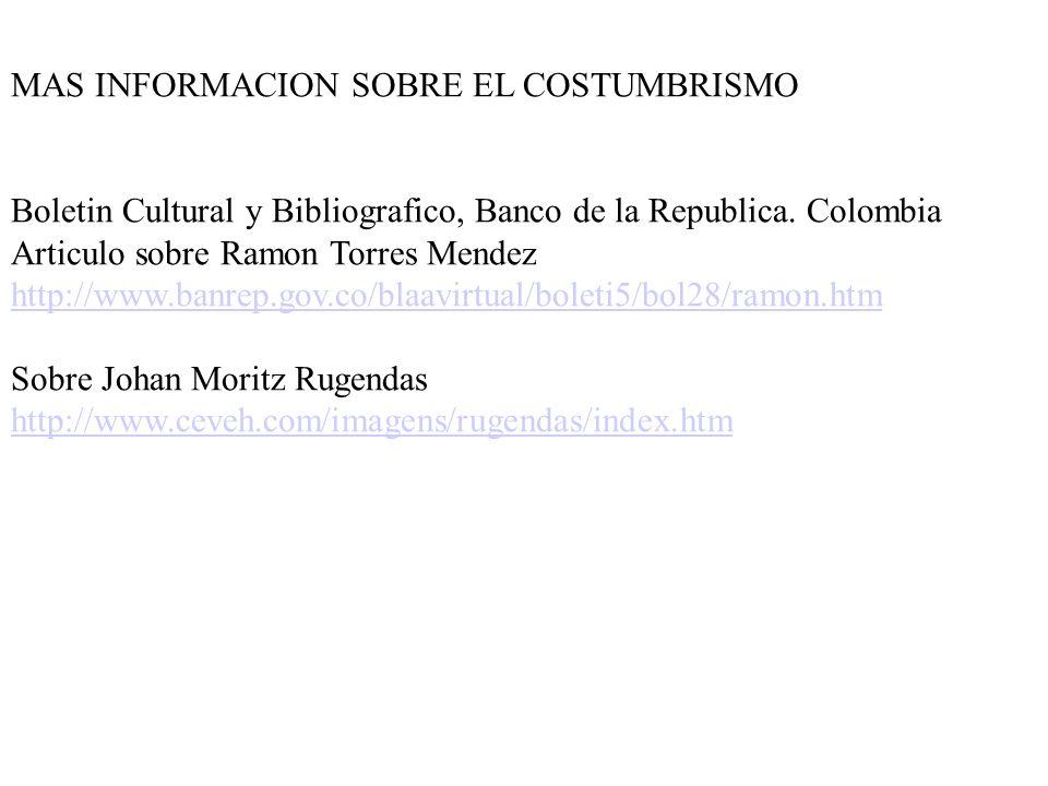 MAS INFORMACION SOBRE EL COSTUMBRISMO Boletin Cultural y Bibliografico, Banco de la Republica. Colombia Articulo sobre Ramon Torres Mendez http://www.