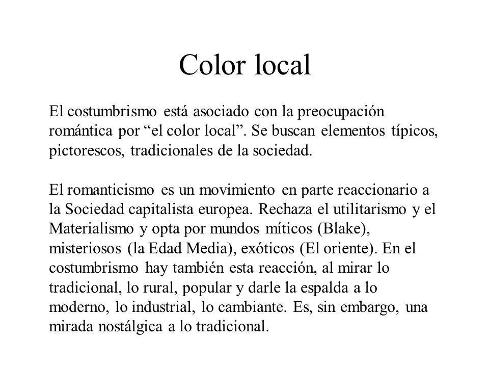 Color local El costumbrismo está asociado con la preocupación romántica por el color local. Se buscan elementos típicos, pictorescos, tradicionales de