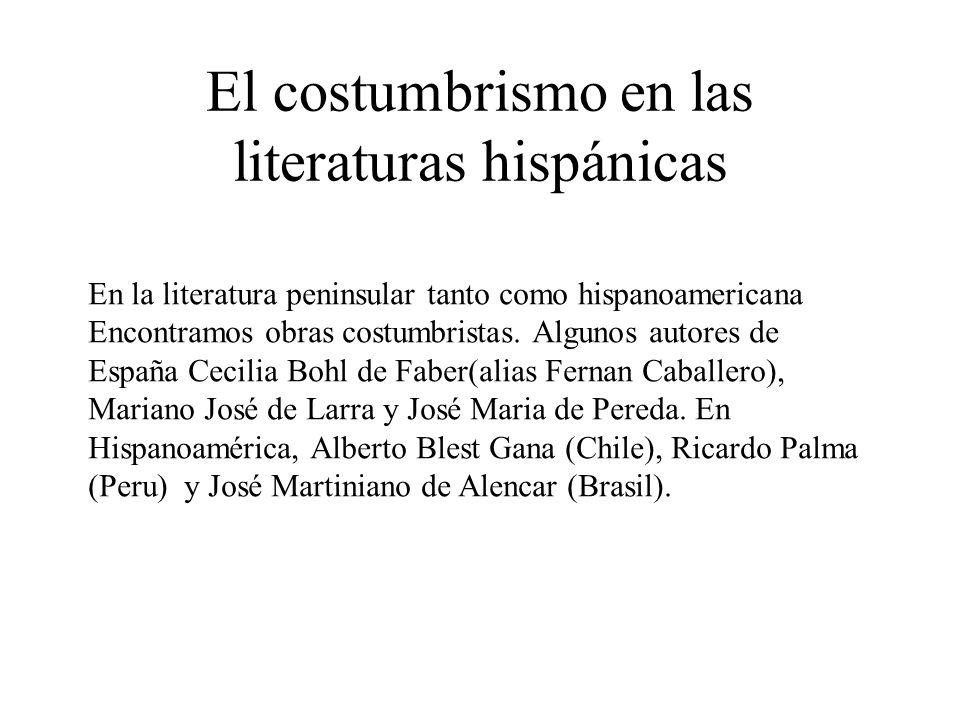 El costumbrismo en las literaturas hispánicas En la literatura peninsular tanto como hispanoamericana Encontramos obras costumbristas. Algunos autores