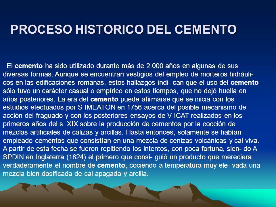 PROCESO HISTORICO DEL CEMENTO El cemento ha sido utilizado durante más de 2.000 años en algunas de sus diversas formas. Aunque se encuentran vestigios
