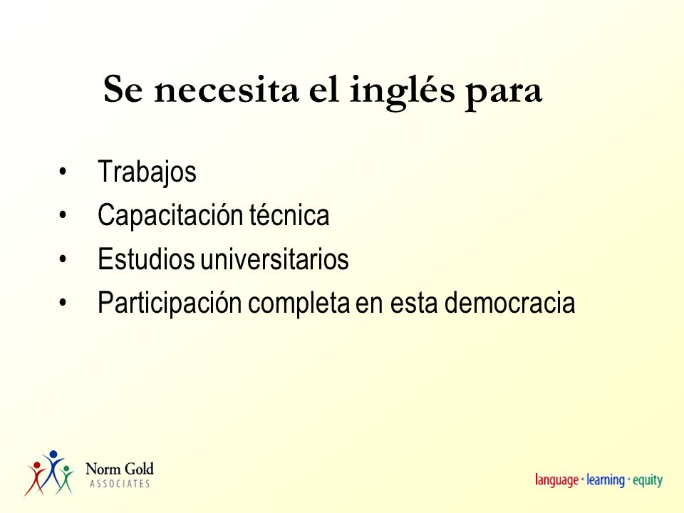 Se necesita el inglés para Trabajos Capacitación técnica Estudios universitarios Participación completa en esta democracia