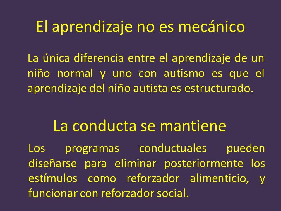 El aprendizaje no es mecánico La única diferencia entre el aprendizaje de un niño normal y uno con autismo es que el aprendizaje del niño autista es e