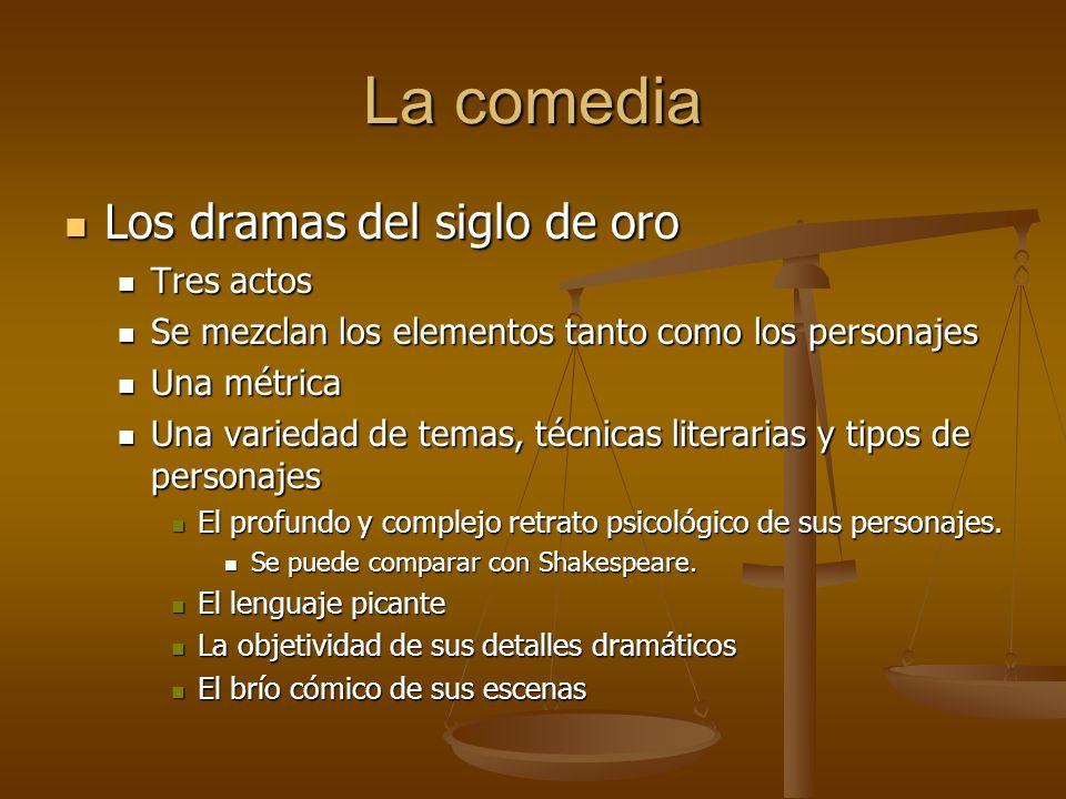 La comedia Los dramas del siglo de oro Los dramas del siglo de oro Tres actos Tres actos Se mezclan los elementos tanto como los personajes Se mezclan