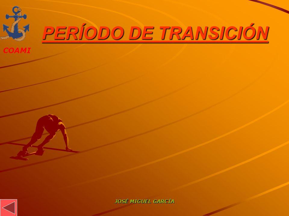 COAMI JOSÉ MIGUEL GARCÍA PERÍODO DE TRANSICIÓN