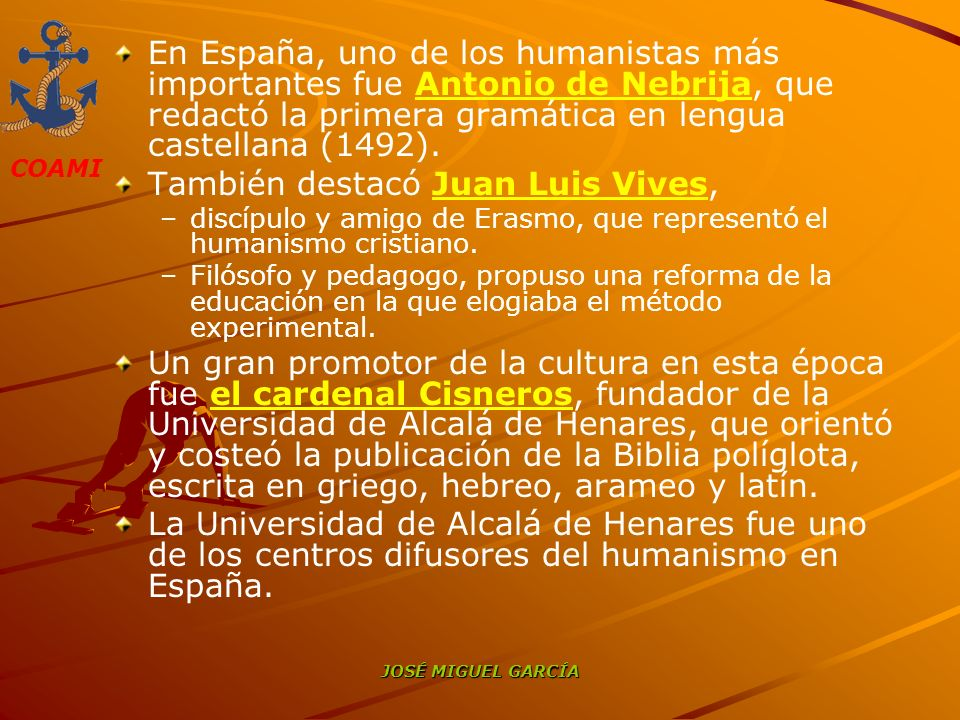 COAMI JOSÉ MIGUEL GARCÍA En España, uno de los humanistas más importantes fue Antonio de Nebrija, que redactó la primera gramática en lengua castellan
