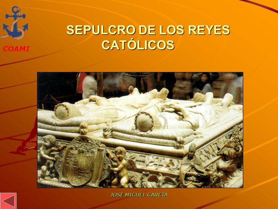 COAMI JOSÉ MIGUEL GARCÍA SEPULCRO DE LOS REYES CATÓLICOS SEPULCRO DE LOS REYES CATÓLICOS