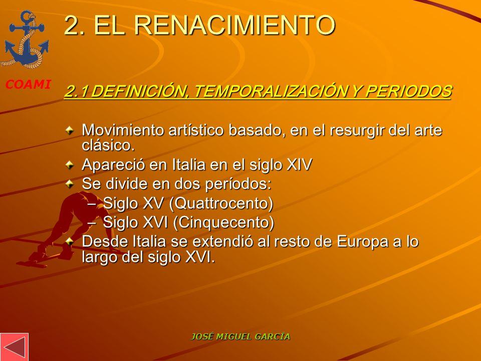 COAMI JOSÉ MIGUEL GARCÍA 2. EL RENACIMIENTO 2.1 DEFINICIÓN, TEMPORALIZACIÓN Y PERIODOS Movimiento artístico basado, en el resurgir del arte clásico. A
