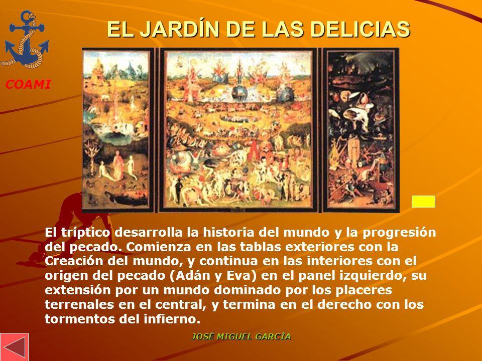 COAMI JOSÉ MIGUEL GARCÍA EL JARDÍN DE LAS DELICIAS El tríptico desarrolla la historia del mundo y la progresión del pecado. Comienza en las tablas ext