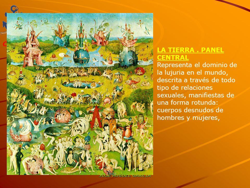 COAMI JOSÉ MIGUEL GARCÍA LA TIERRA. PANEL CENTRAL Representa el dominio de la lujuria en el mundo, descrita a través de todo tipo de relaciones sexual