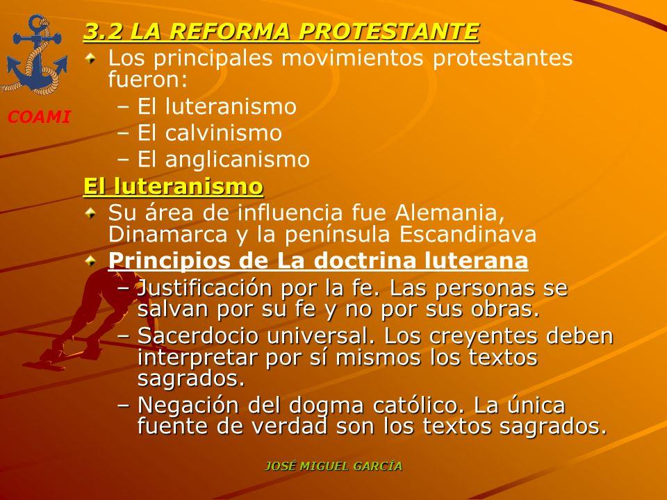 COAMI JOSÉ MIGUEL GARCÍA 3.2 LA REFORMA PROTESTANTE Los principales movimientos protestantes fueron: – –El luteranismo – –El calvinismo – –El anglican