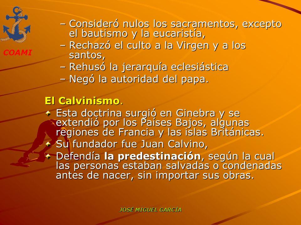 COAMI JOSÉ MIGUEL GARCÍA –Consideró nulos los sacramentos, excepto el bautismo y la eucaristía, –Rechazó el culto a la Virgen y a los santos, –Rehusó